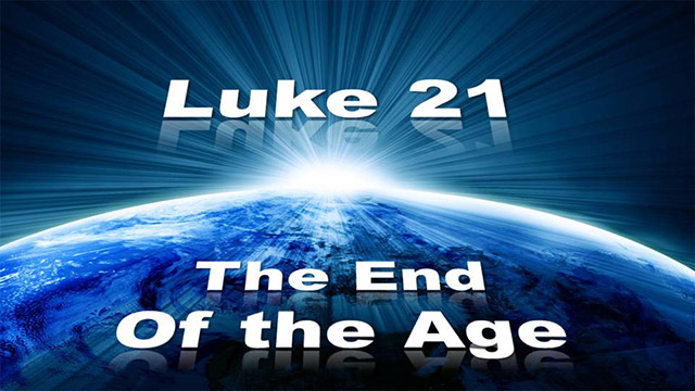 Luke 21  The End Of The Age
