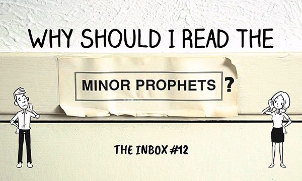 The Inbox #12: Why Should I Read the Minor Prophets?