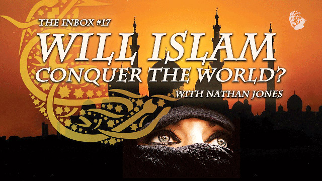 The Inbox #17: Will Islam Conquer the World?