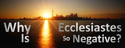 Why is Ecclesiastes so negative?