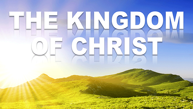 Sermon - The Kingdom of Christ