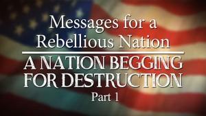 A Nation Begging for Destruction, Part 1