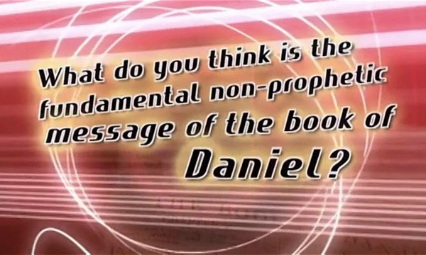 Daniel, Part 5 - Non-Prophetic Message