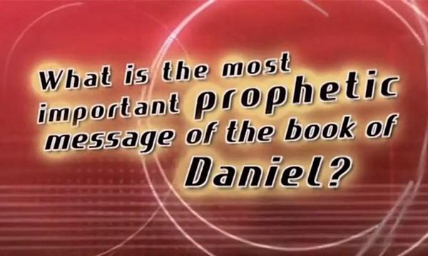 Daniel, Part 6 - Prophetic Message
