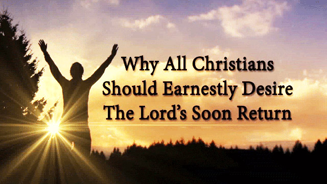 Six Reasons for Desiring the Lord's Return