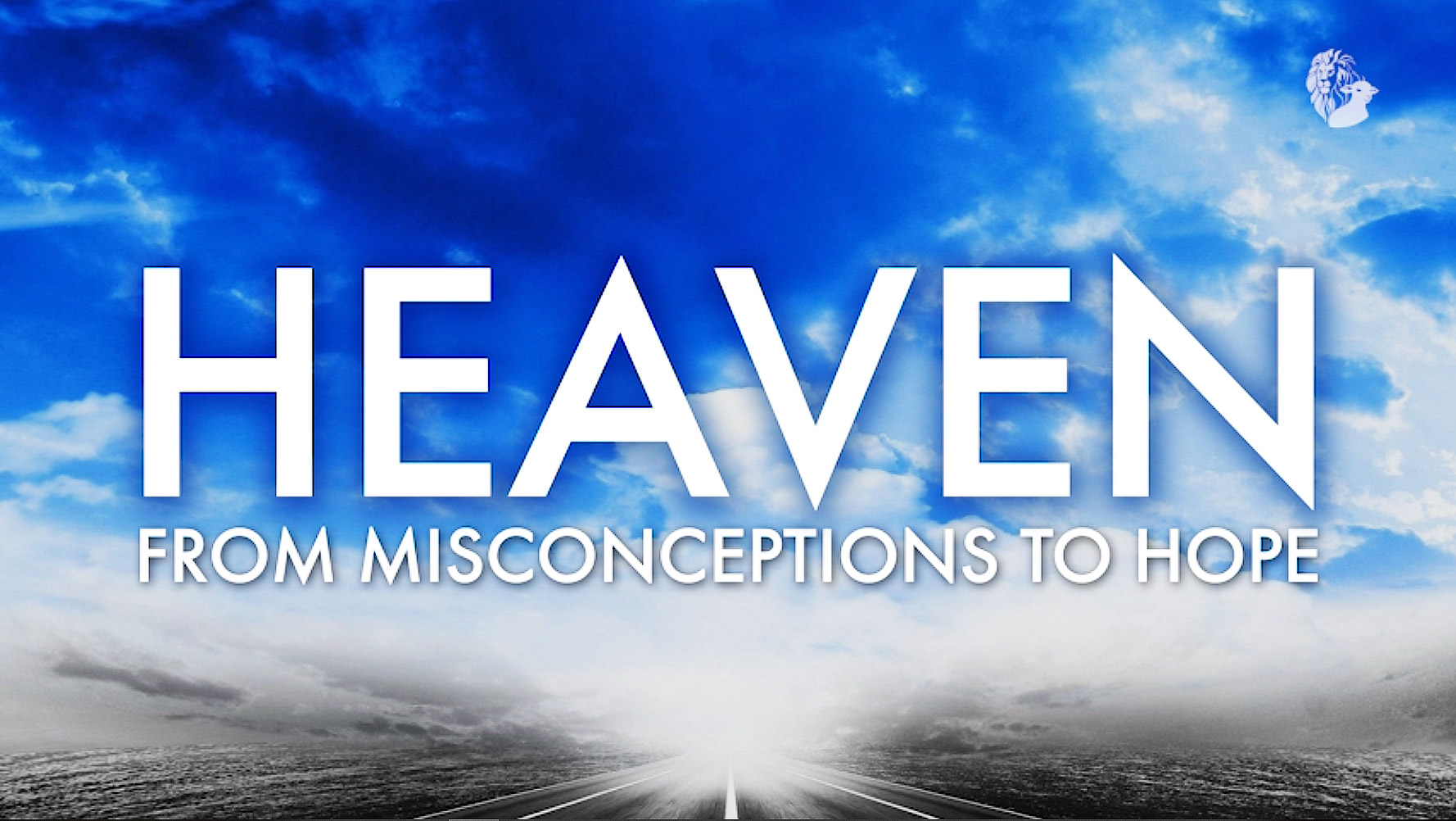 Heaven: From Misconceptions to Hope