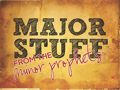 Major Stuff from the Minor Prophets