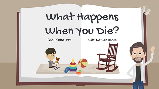 The Inbox #19: What Happens When You Die?