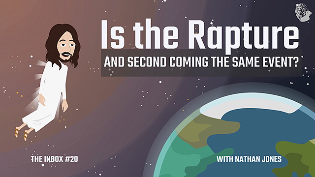 The Inbox #20: Is the Rapture and Second Coming the Same Event?