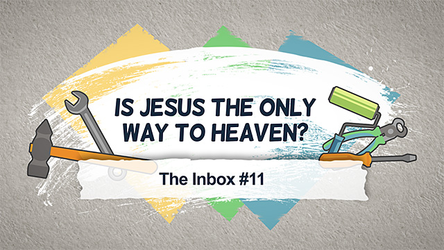 The Inbox #11: Is Jesus the Only Way to Heaven?