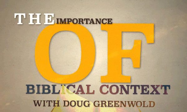 Greenwold on the Importance of Biblical Context