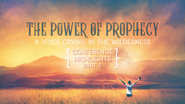 The Power of Prophecy Conference Highlights (Part 2)