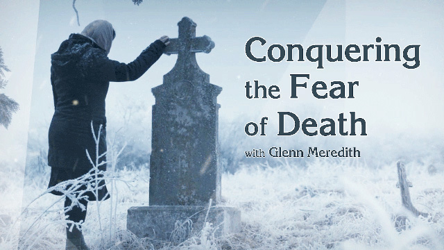 Conquering the Fear of Death with Glenn Meredith