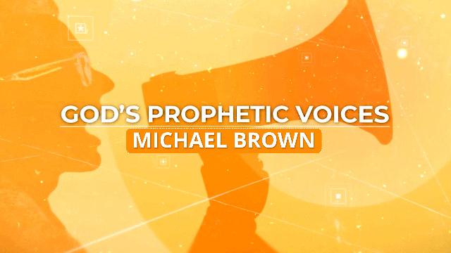God's Prophetic Voices: Michael Brown