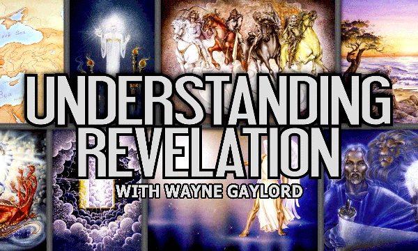 Understanding Revelation with Wayne Gaylord