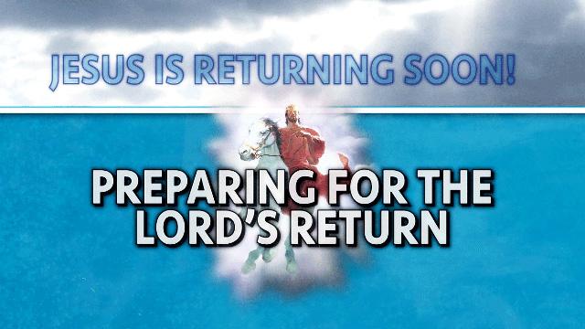 Jesus is Returning Soon, Part 3