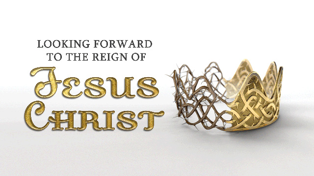 Looking Forward to the Reign of Jesus Christ