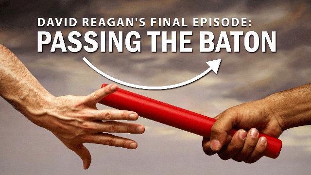 David Reagan's Final Episode: Passing the Baton